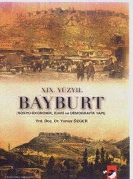 XIX.Yüzyıl Bayburt & (Sosyo-Ekonomik, İdari ve Demografik Yapı)